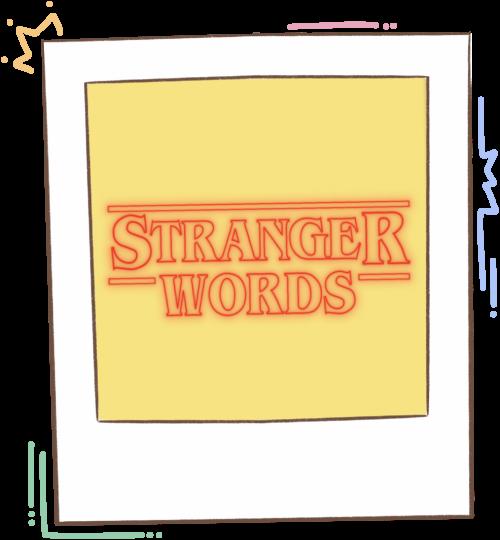 Stranger Words: Dinámicas, mecánicas y materiales.